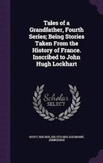 Tales of a Grandfather, Fourth Series; Being Stories Taken from the History of France. Inscribed to John Hugh Lockhart af John Hugh Lockhart, Walter Scott