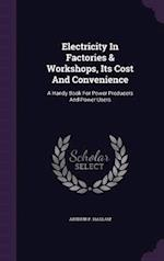 Electricity in Factories & Workshops, Its Cost and Convenience af Arthur P. Haslam