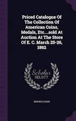 Priced Catalogue of the Collection of American Coins, Medals, Etc....Sold at Auction at the Store of E. C. March 25-26, 1862 af Edward Cogan