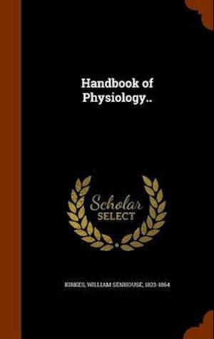 Handbook of Physiology.. af William Senhouse 1823-1864 Kirkes