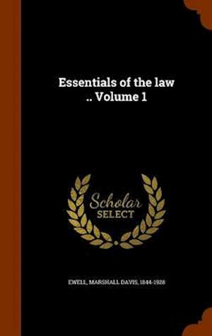 Essentials of the Law .. Volume 1 af Marshall Davis 1844-1928 Ewell