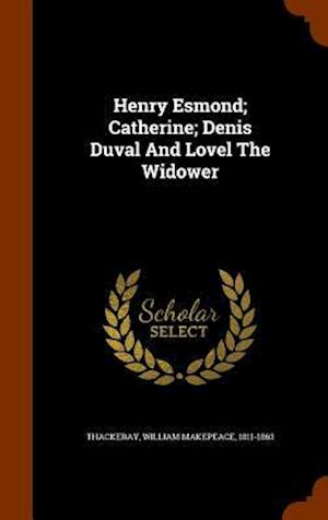 Henry Esmond; Catherine; Denis Duval and Lovel the Widower af William Makepeace 1811-1863 Thackeray