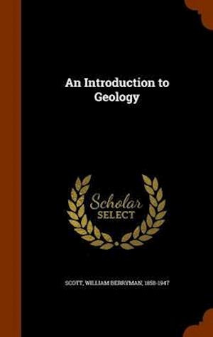 An Introduction to Geology af William Berryman 1858-1947 Scott