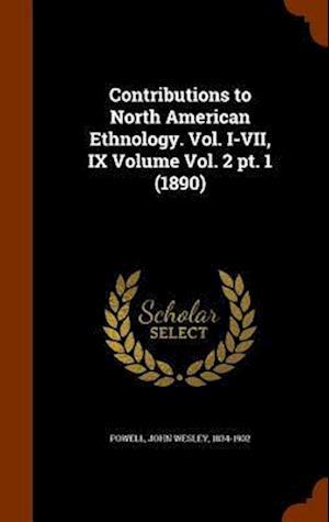 Contributions to North American Ethnology. Vol. I-VII, IX Volume Vol. 2 PT. 1 (1890) af John Wesley 1834-1902 Powell