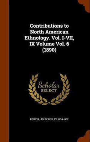 Contributions to North American Ethnology. Vol. I-VII, IX Volume Vol. 6 (1890) af John Wesley 1834-1902 Powell