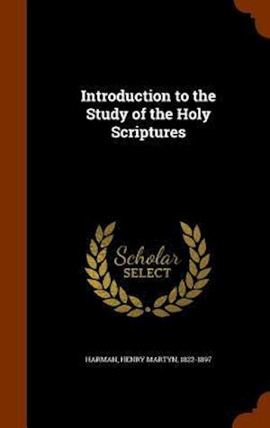 Introduction to the Study of the Holy Scriptures af Henry Martyn 1822-1897 Harman