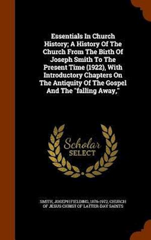 Essentials in Church History; A History of the Church from the Birth of Joseph Smith to the Present Time (1922), with Introductory Chapters on the Antiquity of the Gospel and the Falling Away, af Joseph Fielding 1876-1972 Smith