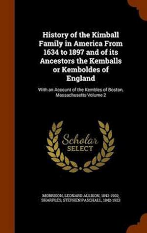 History of the Kimball Family in America from 1634 to 1897 and of Its Ancestors the Kemballs or Kemboldes of England af Leonard Allison 1843-1902 Morrison