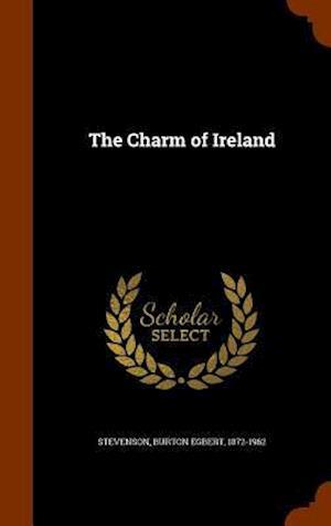The Charm of Ireland af Burton Egbert 1872-1962 Stevenson