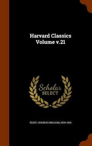 Harvard Classics Volume V.21 af Charles William 1834-1926 Eliot