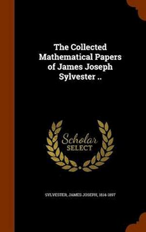 The Collected Mathematical Papers of James Joseph Sylvester .. af James Joseph 1814-1897 Sylvester
