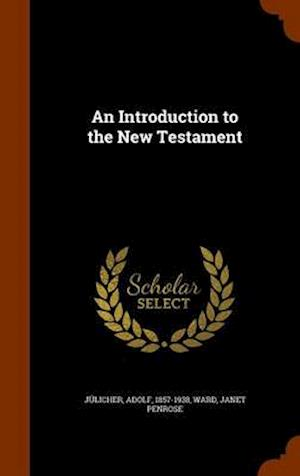An Introduction to the New Testament af Adolf Julicher, Janet Penrose Ward