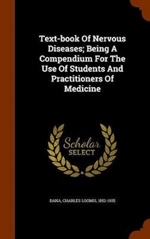 Text-Book of Nervous Diseases; Being a Compendium for the Use of Students and Practitioners of Medicine af Charles Loomis 1852-1935 Dana