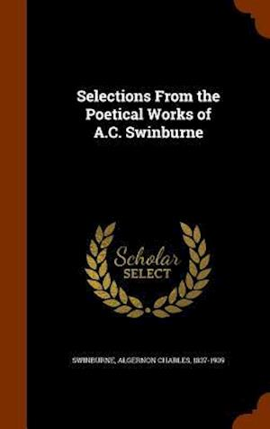 Selections from the Poetical Works of A.C. Swinburne af Algernon Charles 1837-1909 Swinburne