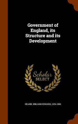 Government of England, Its Structure and Its Development af William Edward 1826-1888 Hearn