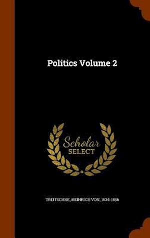 Politics Volume 2 af Heinrich Von 1834-1896 Treitschke