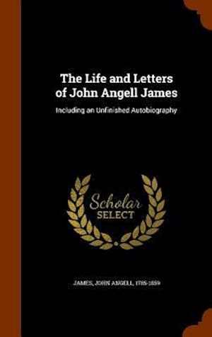 The Life and Letters of John Angell James af John Angell 1785-1859 James