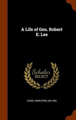 A Life of Gen. Robert E. Lee af John Esten 1830-1886 Cooke