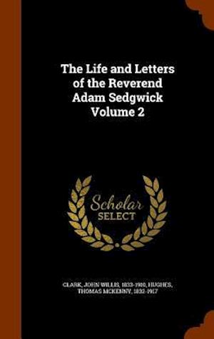The Life and Letters of the Reverend Adam Sedgwick Volume 2 af John Willis 1833-1910 Clark