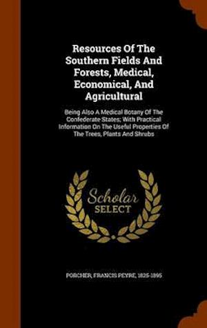 Resources of the Southern Fields and Forests, Medical, Economical, and Agricultural af Francis Peyre 1825-1895 Porcher