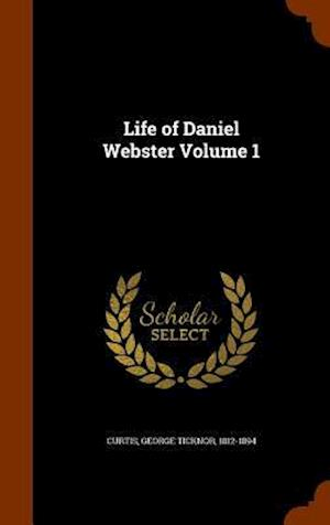 Life of Daniel Webster Volume 1 af George Ticknor 1812-1894 Curtis