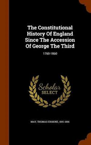 The Constitutional History of England Since the Accession of George the Third af Thomas Erskine 1815-1886 May