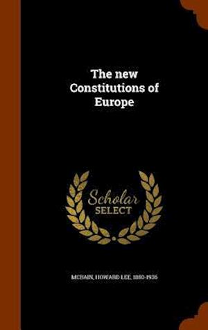 The New Constitutions of Europe af Howard Lee 1880-1936 McBain