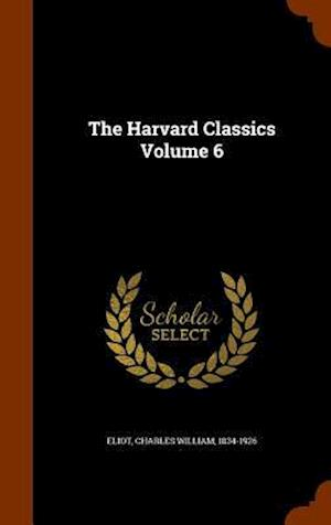 The Harvard Classics Volume 6 af Charles William 1834-1926 Eliot
