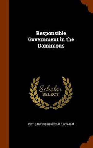 Responsible Government in the Dominions af Arthur Berriedale 1879-1944 Keith