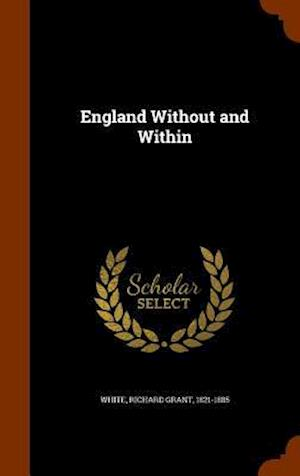 England Without and Within af Richard Grant 1821-1885 White