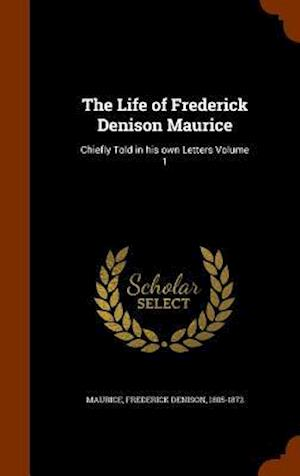 The Life of Frederick Denison Maurice af Frederick Denison 1805-1872 Maurice