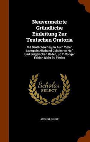 Neuvermehrte Grundliche Einleitung Zur Teutschen Oratoria af August Bohse