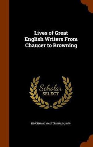 Lives of Great English Writers from Chaucer to Browning af Walter Swain 1879- Hinchman