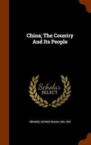 China; The Country and Its People af George Waldo 1851-1930 Browne