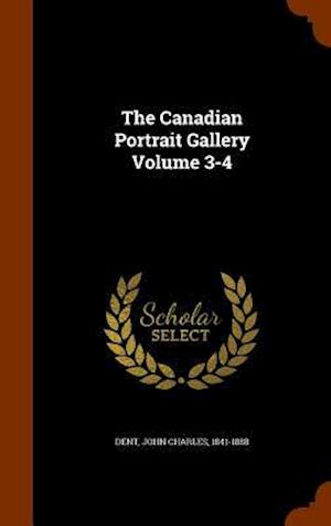 The Canadian Portrait Gallery Volume 3-4 af John Charles 1841-1888 Dent