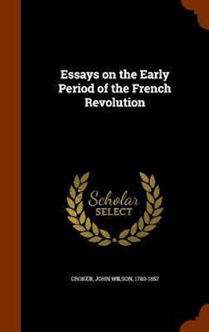 Essays on the Early Period of the French Revolution af John Wilson 1780-1857 Croker