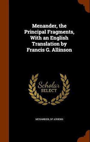 Menander, the Principal Fragments, with an English Translation by Francis G. Allinson af Of Athens Menander