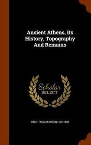 Ancient Athens, Its History, Topography and Remains af Thomas Henry 1804-1888 Dyer