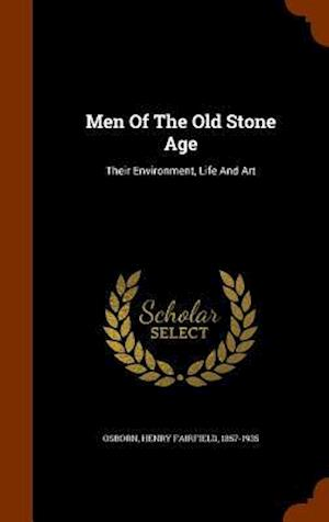 Men of the Old Stone Age af Henry Fairfield 1857-1935 Osborn