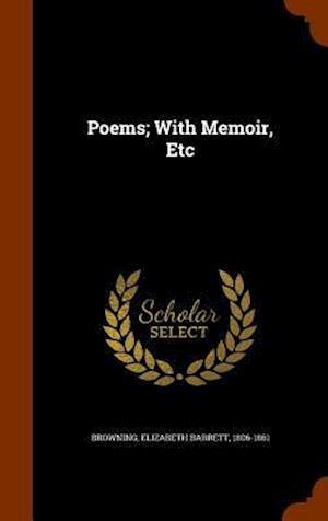 Poems; With Memoir, Etc af Elizabeth Barrett 1806-1861 Browning