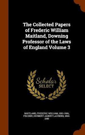 The Collected Papers of Frederic William Maitland, Downing Professor of the Laws of England Volume 3 af Frederic William 1850-1906 Maitland