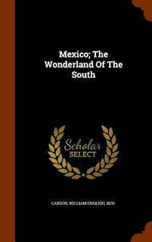 Mexico; The Wonderland of the South af William English 1870- Carson