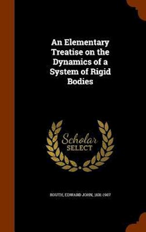 An Elementary Treatise on the Dynamics of a System of Rigid Bodies af Edward John 1831-1907 Routh