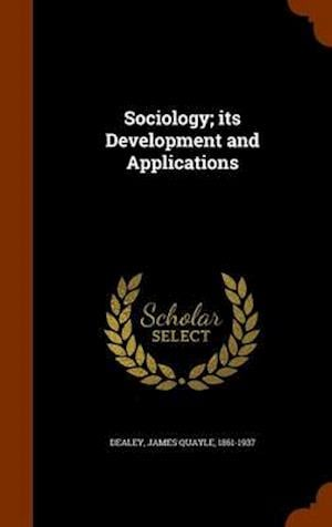 Sociology; Its Development and Applications af James Quayle 1861-1937 Dealey