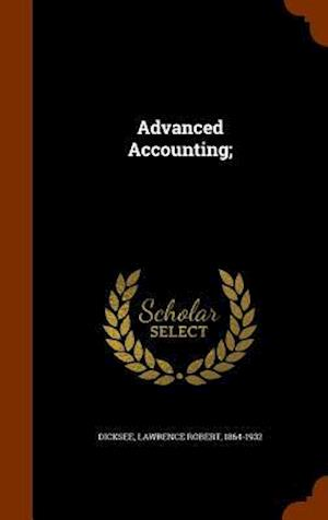 Advanced Accounting; af Lawrence Robert 1864-1932 Dicksee