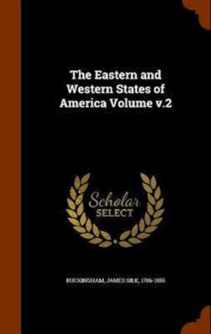 The Eastern and Western States of America Volume V.2 af James Silk 1786-1855 Buckingham