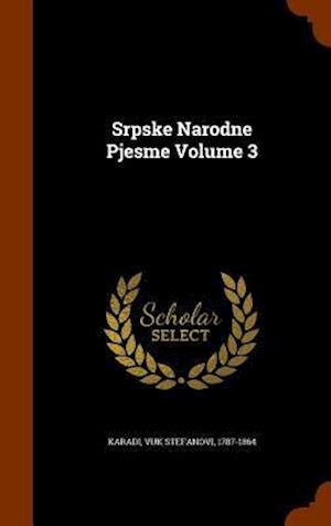Srpske Narodne Pjesme Volume 3 af Vuk Stefanovi 1787-1864 Karadi