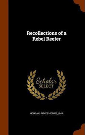 Recollections of a Rebel Reefer af James Morris 1845- Morgan