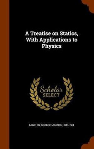 A Treatise on Statics, with Applications to Physics af George Minchin 1845-1914 Minchin
