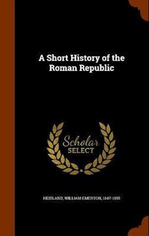 A Short History of the Roman Republic af William Emerton 1847-1935 Heitland